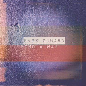 Ever Onward - Find A Way