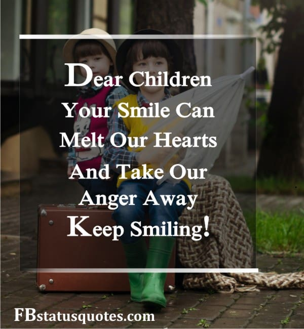 Dear Children, Your Smile Can Melt Our Hearts And Take Our Anger Away. Keep Smiling