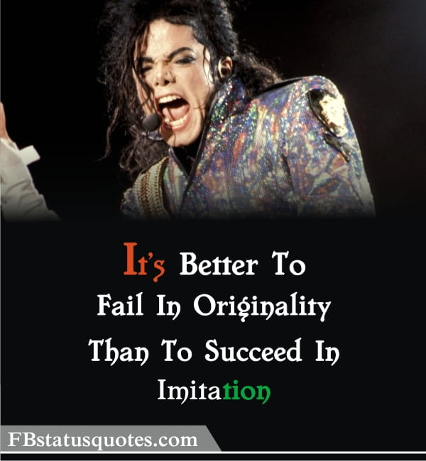 Michael Jackson Quotes » It's Better To Fail In Originality