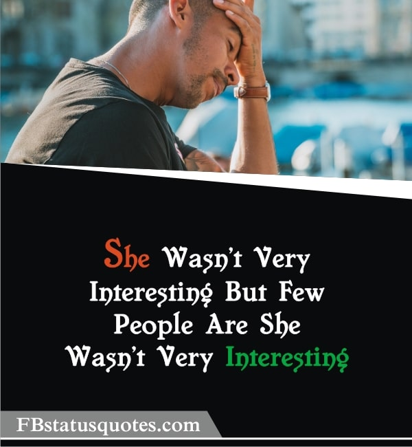 Quotes About Boring Life » She Wasn't Very Interesting
