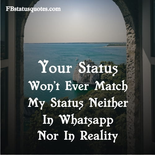 Your Status Won't Ever Match My Status Neither In Whatsapp Nor In Reality