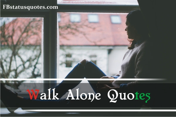 Walk Alone Quotes