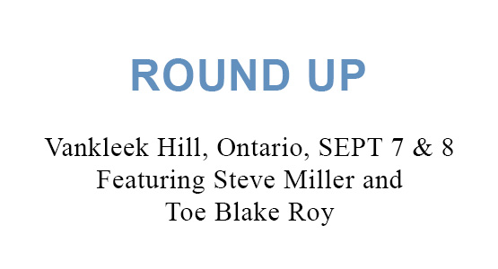 ROUND UP – Vankleek Hill, Ontario, SEPT 7 & 8 Featuring Steve Miller and Toe Blake Roy