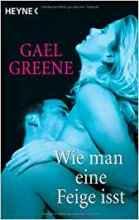 gael_greene_wie_man_eine_feige_isst_leseproben