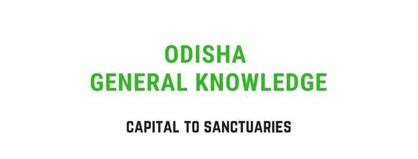 Odisha General Knowledge | Capital to Wildlife Sanctuaries