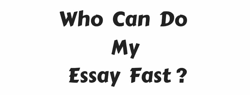 Who Can Do My Essay Fast ?