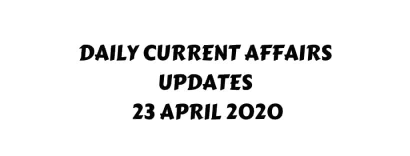 Current Affairs 23 April 2020