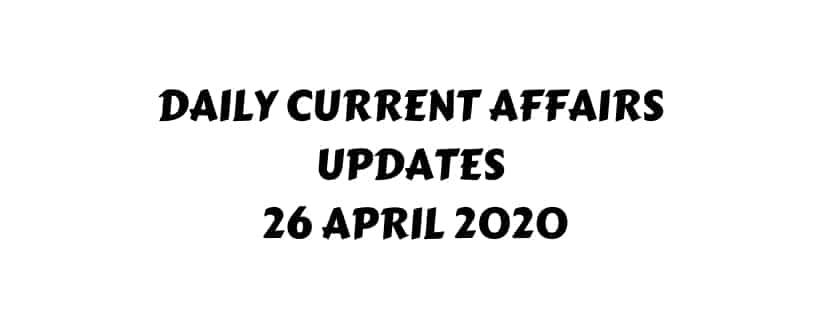 Current Affairs 26 April 2020