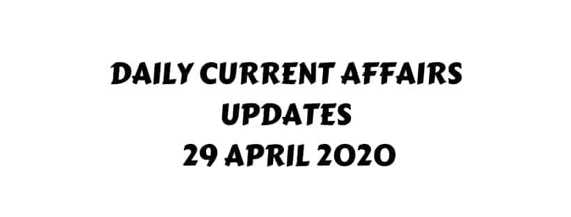 Current Affairs 29 April 2020