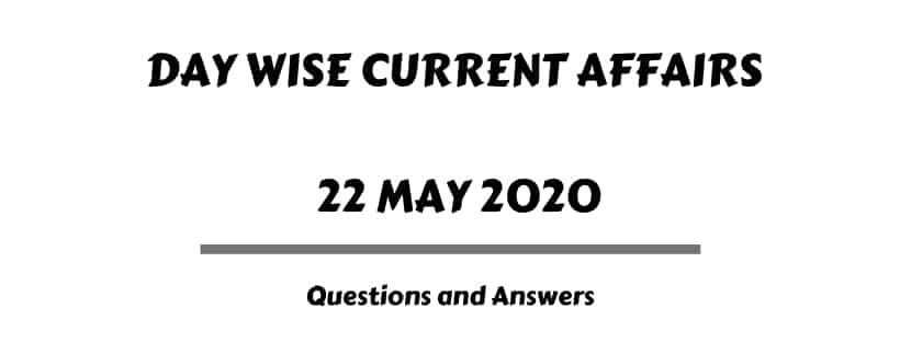 Current Affairs Questions and Answers 22 May 2020