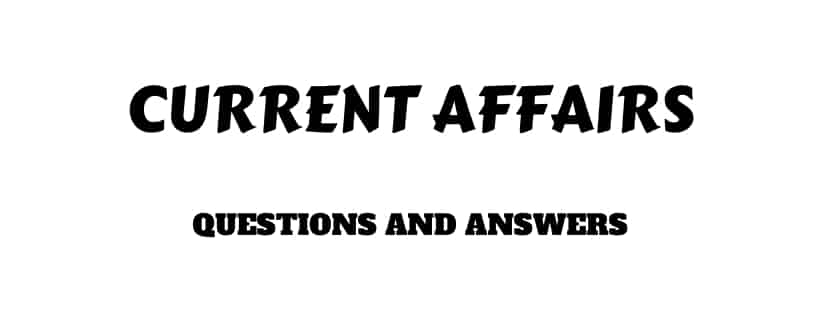 Current Affairs Questions Answers