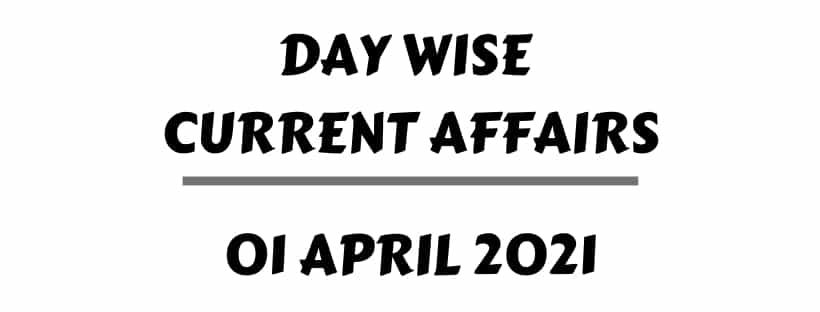 Online Current Affairs 1 April 2021