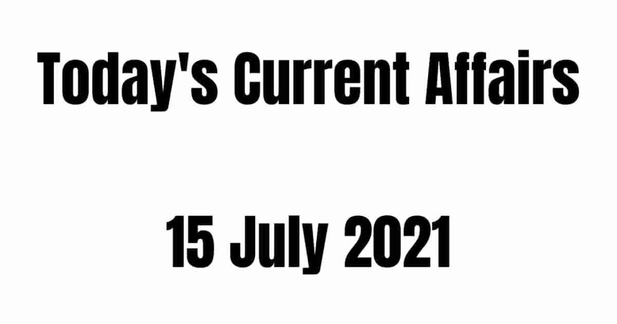 Today Current Affairs 15 July 2021