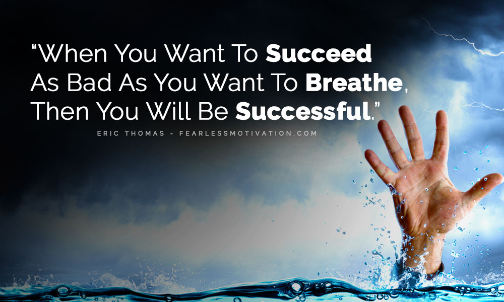 Want When Bad Want Successful Then Breath You Be Will You Succeed You