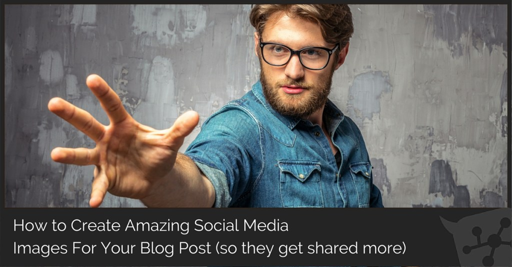 How to Create Amazing Social Media Images For Your Blog Post