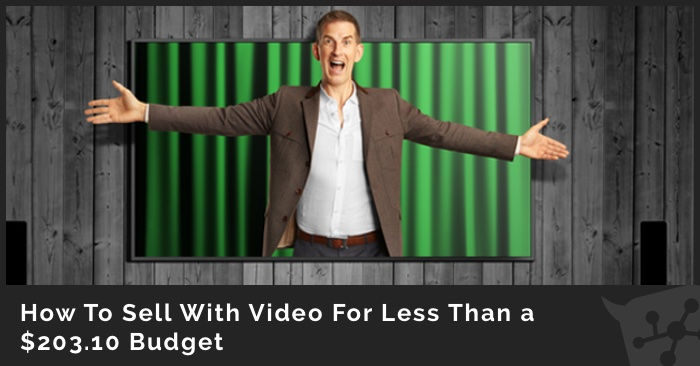 How To Sell With Video For Less Than a $203.10 Budget