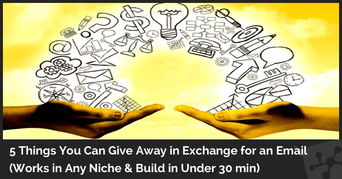 5 Things You Can Give Away in Exchange for an Email (Works in Any Niche & Build in Under 30 min)
