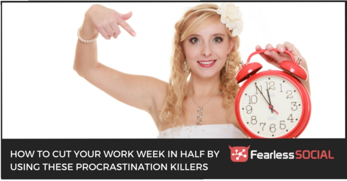 How To Cut Your Work Week In Half By Using Procrastination Killers