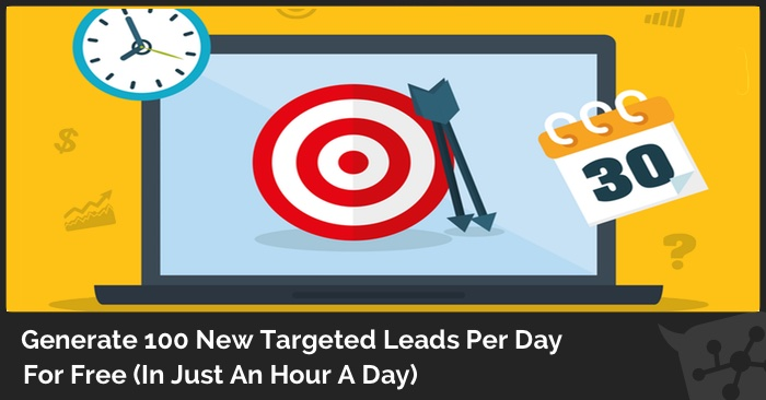 Generate 100 New Targeted Leads Per Day For Free (In Just An Hour A Day)