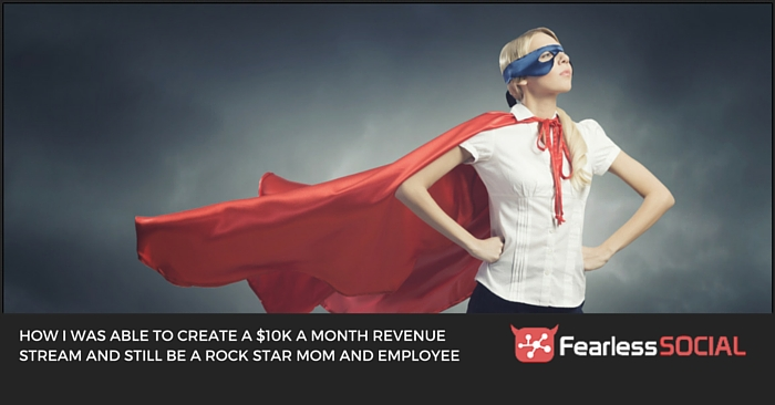 How I was Able to Create a $10k a Month Revenue Stream and Still be a Rock Star Mom and Employee