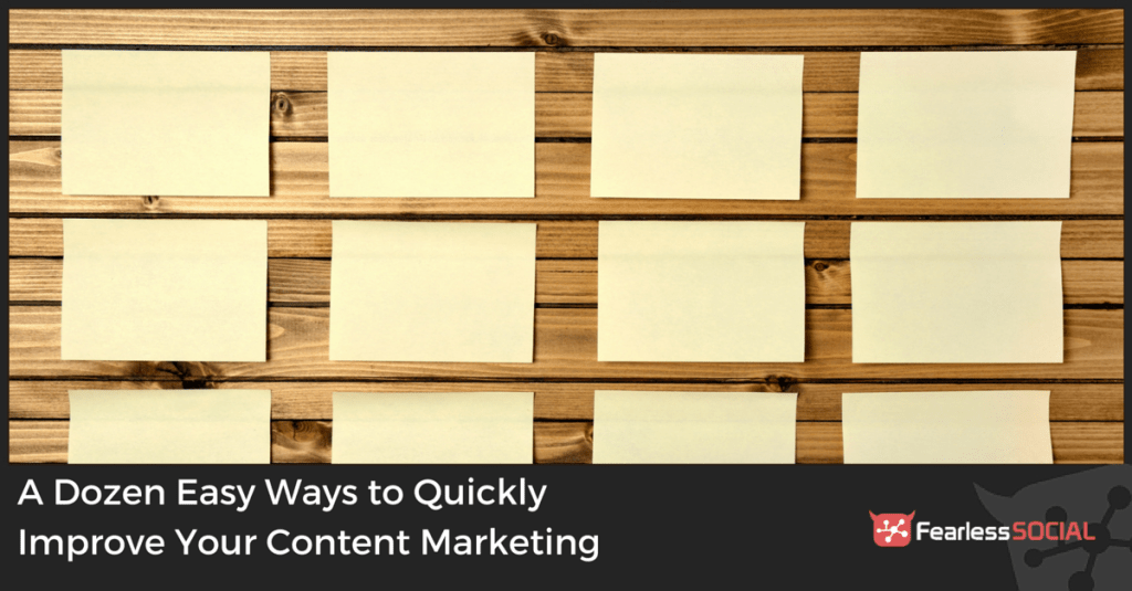 A Dozen Easy Ways to Quickly Improve Your Content Marketing
