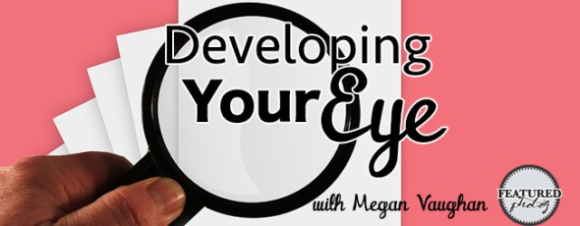 Developing your eye with Megan Vaughan - FEATUREDphotog Podcast