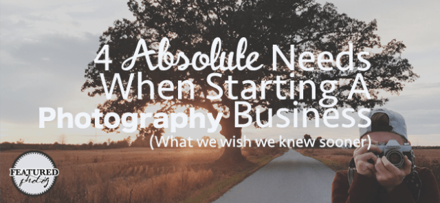 4 absolutes when starting a photography business - featuredphotog