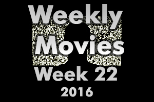 Weekly Movies - Week 22