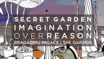 Secret Garden: Imagination over reason @ Bragadiru Palace
