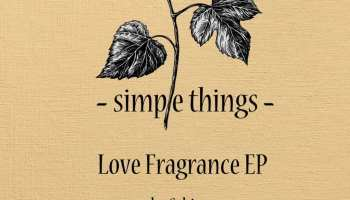 Schime - Love Fragrance EP [Simple Things Records]