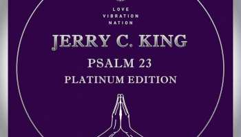 Jerry C King is back on Love Vibration Nation with The CoCreators to present Psalm 23 Platinum Edition