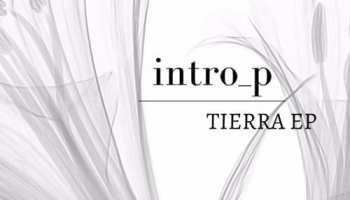 """Intro_p presents his new ep """"Tierra"""""""
