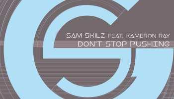 Sam Skilz feat. Kameron Ray 'Don't Stop Pushing' (2020 Re-Vision) GaGa Records