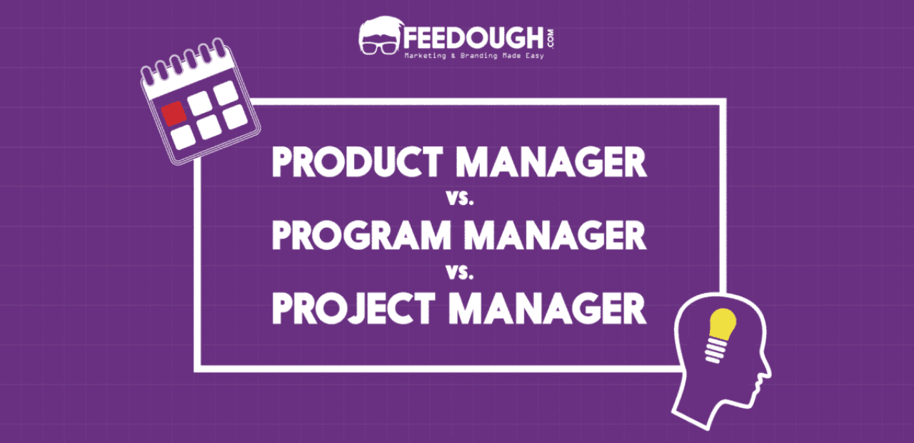 product manager vs program manager vs project manager feedough