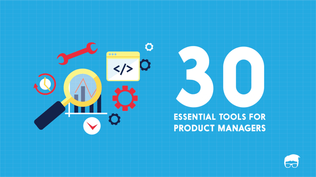 The 30 Most Essential Tools for Product Managers