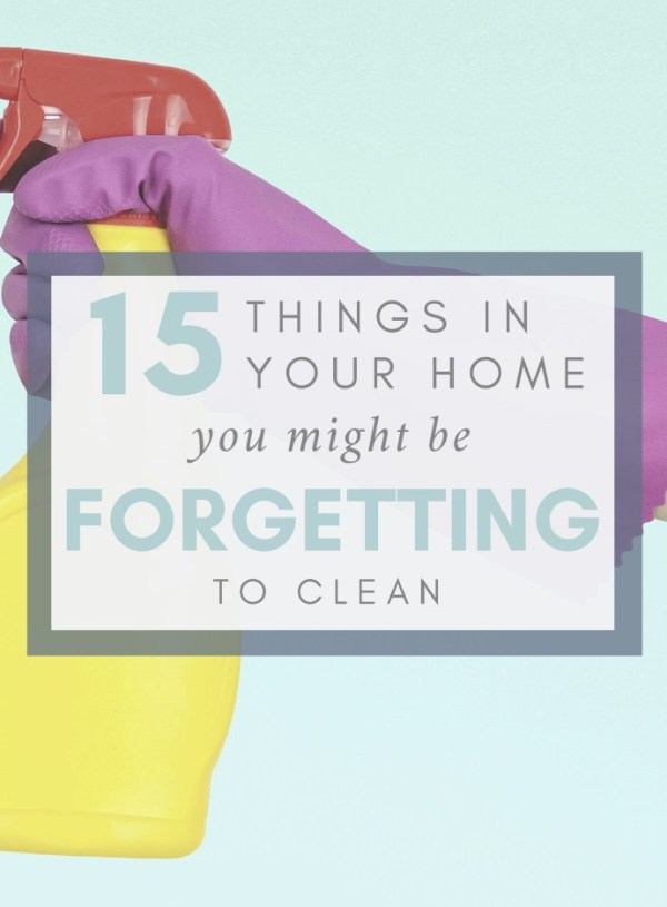 When's the Last Time You Cleaned That?? 15 Things in Your Home You Might Be Forgetting to Clean
