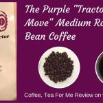 "<span class=""entry-title-primary"">The Purple Tractor ""On The Move"" Whole Bean Coffee</span> <span class=""entry-subtitle"">A Coffee, Tea For Me Review</span>"