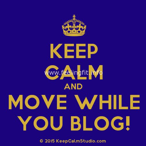 Keep Calm and move while you blog