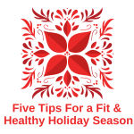 5 Tips For A Fit And Healthy Holiday Season