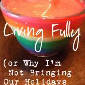 Living Fully – Why I'm Not Bringing Our Holidays Down a Notch