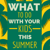 What to Do With Your Kids This Summer