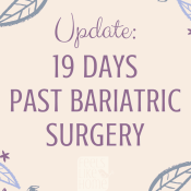 Keeping Up and 19 Days Post Bariatric Gastric Sleeve Surgery