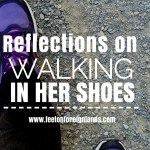 Reflections on walking in her shoes