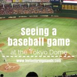 Seeing a baseball game at Tokyo Dome