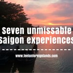 Seven unmissable things to do in Saigon/HCMC