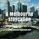 A Melbourne staycation