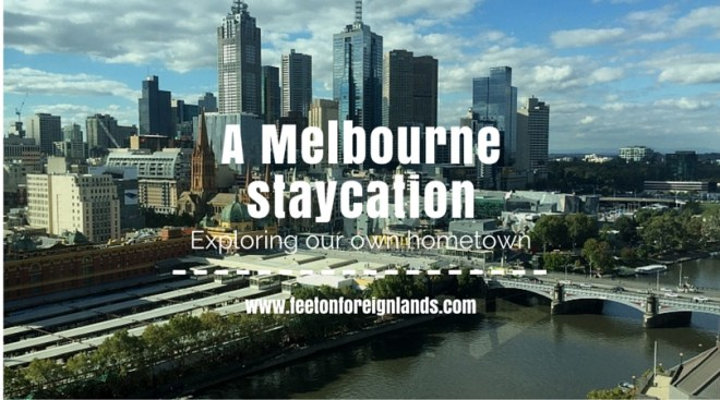 Melbourne staycation: www.feetonforeignlands.com