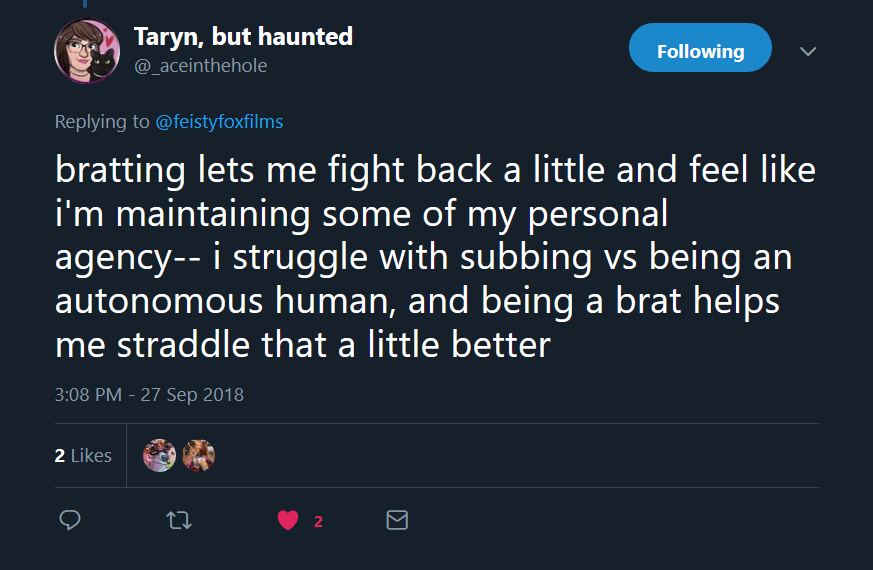 "Tweet from Taryn, but haunted (@_aceinthehole): "" bratting lets me fight back a little and feel like i'm maintaining some of my personal agency-- i struggle with subbing vs being an autonomous human, and being a brat helps me straddle that a little better"""