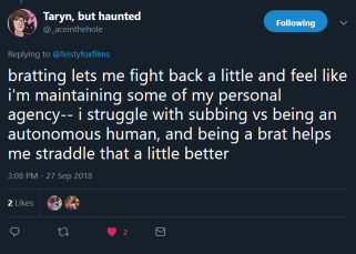 """Tweet from Taryn, but haunted (@_aceinthehole): """" bratting lets me fight back a little and feel like i'm maintaining some of my personal agency-- i struggle with subbing vs being an autonomous human, and being a brat helps me straddle that a little better"""""""