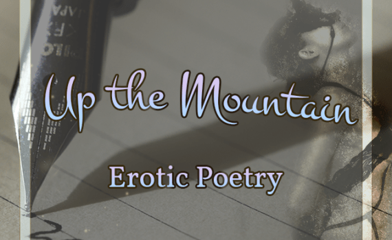 Up the Mountain - Erotic Poetry